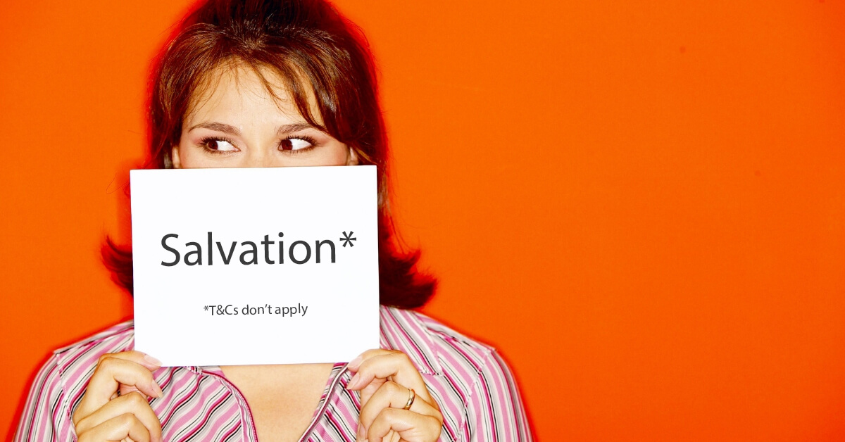 Salvation: T's and C's Don't Apply